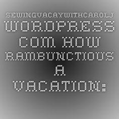 sewingvacaywithcarolj.wordpress.com How rambunctious a vacation: Comatose to Very Active  Mar 28, 2014
