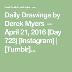Daily Drawings by Derek Myers — April 21, 2016 (Day 723) [Instagram] | [Tumblr]...