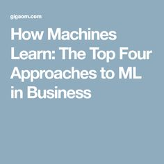 How Machines Learn: The Top Four Approaches to ML in Business