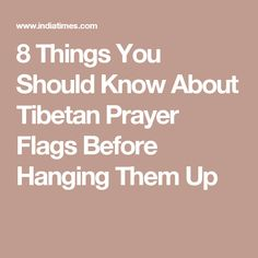 8 Things You Should Know About Tibetan Prayer Flags Before Hanging Them Up