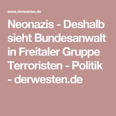 Neonazis - Deshalb sieht Bundesanwalt in Freitaler Gruppe Terroristen - Politik -  derwesten.de