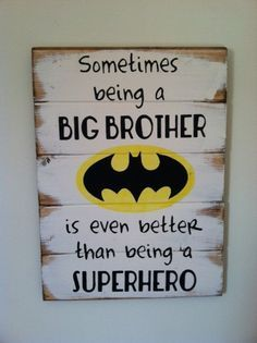 """""""Sometimes being a big brother is the same as being a superhero"""""""