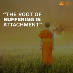 The root of suffering is attachment #quote #inspiration #life