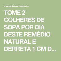 TOME 2 COLHERES DE SOPA POR DIA DESTE REMÉDIO NATURAL E DERRETA 1 CM DE GORDURA ABDOMINAL - Lá na Roça