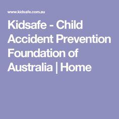 Kidsafe - Child Accident Prevention Foundation of Australia   Home