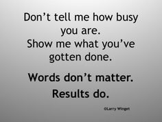 Larry Winget Quote - Words don't matter.  Results do.