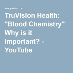 """TruVision Health: """"Blood Chemistry"""" Why is it important? - YouTube"""