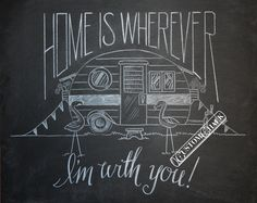 Home is wherever I'm with you - vintage camper - 8x10 print - Original chalk artwork by CJ Hughes