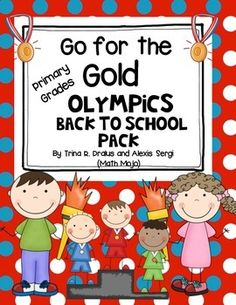 Back to School Go for the Gold Unit (Olympic Theme) This back to school pack is filled with all you will need to reach your goals for the beginning of the year. An Olympic Values pack is also included. This pack was created by Trina R. Dralus and Alexis Sergi (Math Mojo). $