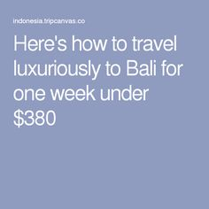 Here's how to travel luxuriously to Bali for one week under $380