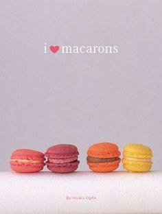 macarons... Never had one but now i wanna try one!