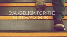 """Evangelism for the Non-Evangelist 