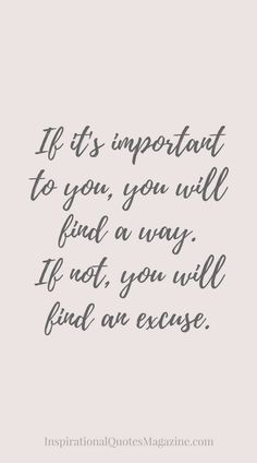 If it's important to you, you will find a way. If not, you will find an excuse Inspirational Quote about Life and success