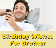 Birthday wishes and messages for Brother.