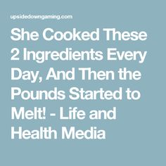 She Cooked These 2 Ingredients Every Day, And Then the Pounds Started to Melt! - Life and Health Media