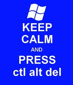 Keep calm and press ctl alt del. #keep_calm #windows