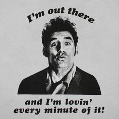 Yes you are Kramer. Yes you are.