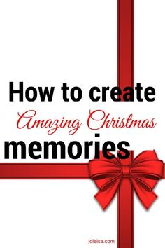 How to Create Amazing Christmas Memories