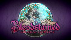 Bloodstained: Ritual of the Night E3 2017 Trailer [ESRB]