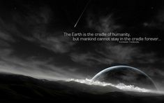 """""""The Earth is the cradle of humanity, but mankind cannot stay in the cradle forever..."""" - Konstantin Tsiolkovsky #quote"""