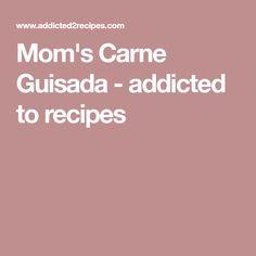 Mom's Carne Guisada - addicted to recipes