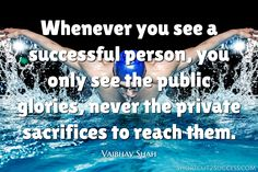 Whenever you see a successful person, you only see the public glories, never the private sacrifices to reach them.