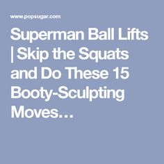 Superman Ball Lifts | Skip the Squats and Do These 15 Booty-Sculpting Moves…