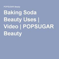 Baking Soda Beauty Uses | Video | POPSUGAR Beauty