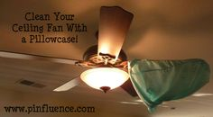 Clean your ceiling fan with a pillowcase!