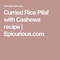 Curried Rice Pilaf with Cashews recipe | Epicurious.com