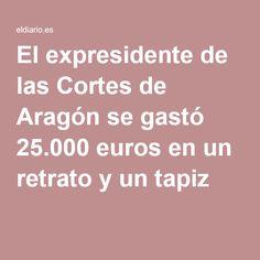 El expresidente de las Cortes de Aragón se gastó 25.000 euros en un retrato y un tapiz