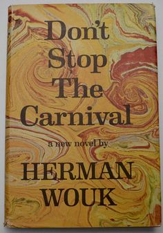1965 book club edition Dont Stop The Carnival by Herman Wouk. It is a vintage novel that is described as an ironic comedy of tropical adventures, misadventures, and love affairs.
