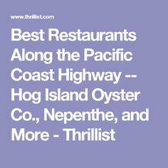 Best Restaurants Along the Pacific Coast Highway -- Hog Island Oyster Co., Nepenthe, and More - Thrillist