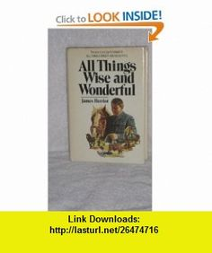 All Things Wise and Wonderful James Herriot ,   ,  , ASIN: B002CG0BFE , tutorials , pdf , ebook , torrent , downloads , rapidshare , filesonic , hotfile , megaupload , fileserve James Herriot, Good Night, All Things, Ebooks, Pdf, Tutorials, Nighty Night, Good Night Wishes, Wizards