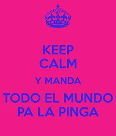 Soooo cuban... lol KEEP CALM Y MANDA TODO EL MUNDO PA LA PINGA