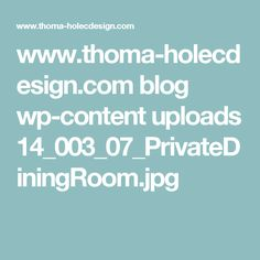 www.thoma-holecdesign.com blog wp-content uploads 14_003_07_PrivateDiningRoom.jpg