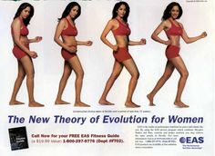 "this image and caption ""the new theory of evolution for women"" expects women to be fit and slim to be accepted. This advertisement is clearly biased because as their opinion they prefer women to have a fit body."
