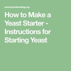 How to Make a Yeast Starter - Instructions for Starting Yeast