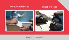 What teacher see Vs What we feel