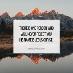 There is One person who will never reject you; His name is Jesus Christ! Christian Life Coaching, Gods Not Dead, My Lord, Never, Jesus Christ, Verses, Scriptures, Lyrics, Poems