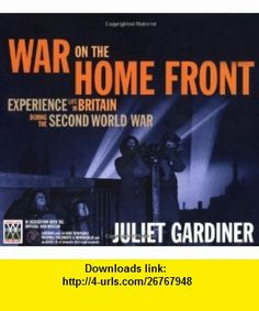 War on the Home Front Experience Life in Britain During the Second World War. Juliet Gardiner (9781847326270) Juliet Gardiner , ISBN-10: 1847326277  , ISBN-13: 978-1847326270 ,  , tutorials , pdf , ebook , torrent , downloads , rapidshare , filesonic , hotfile , megaupload , fileserve