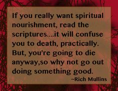 I get confused a lot. Scriptures, Bible Verses, Rich Mullins, Spiritual Disciplines, Fight The Good Fight, Speak Life, True Words, Love Letters, Christian Quotes