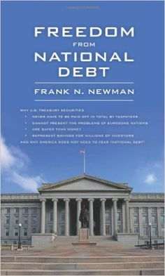 Freedom from National Debt: Frank N. Newman: 9781626520387: Amazon.com: Books