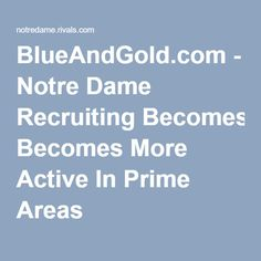 BlueAndGold.com - Notre Dame Recruiting Becomes More Active In Prime Areas