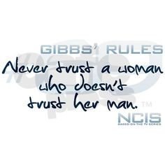 Gibbs' rules # 69 Never trust a woman who doesn't trust her man