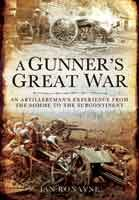 A Gunner's Great War - An Artilleryman's Experience from the Somme to the Subcontinent
