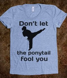 Don't let the ponytail fool you tae kwon do karate judo jitsu yoga tai chi shirt