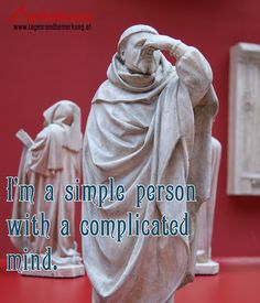 Im a simple person with a complicated mind. #QuoteOfTheDay #ZitatDesTages #TagesRandBemerkung #TRB #Zitate #Quotes