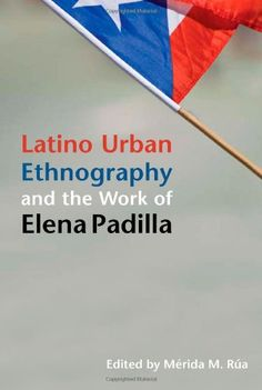 Latino Urban Ethnography and the Work of Elena Padilla (Latinos in Chicago and Midwest) by Merida M. Rua http://www.amazon.com/dp/0252077636/ref=cm_sw_r_pi_dp_S3Ukub0RTHZ9A