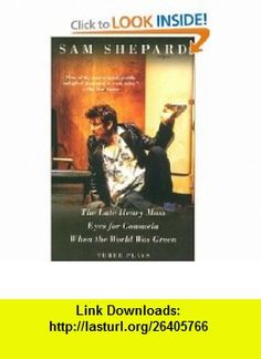The Late Henry Moss, Eyes for Consuela, When the World Was Green Three Plays (9781400030798) Sam Shepard , ISBN-10: 140003079X  , ISBN-13: 978-1400030798 ,  , tutorials , pdf , ebook , torrent , downloads , rapidshare , filesonic , hotfile , megaupload , fileserve